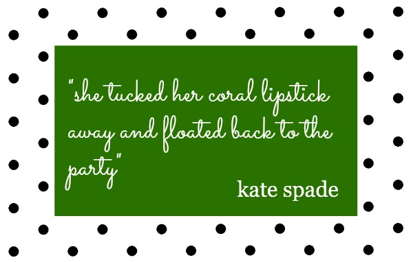 Kate Spade Quote - she tucked her coral lipstick away and floated back to the party