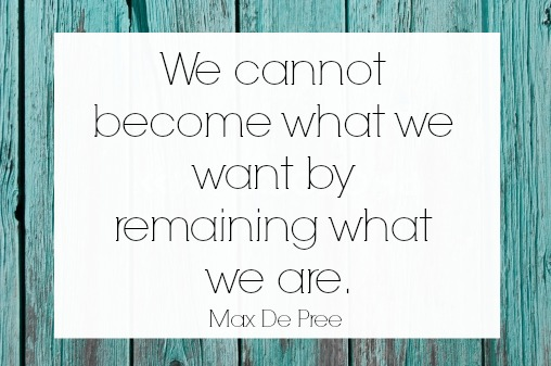 Changing Ourselves Quote- Max De Pree