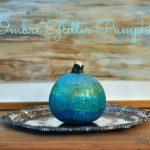 DIY Ombre Glitter Pumpkin- Life Over Easy