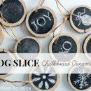 DIY Log Slice Chalkboard Ornaments - Holiday Decor - Satori Design for Living