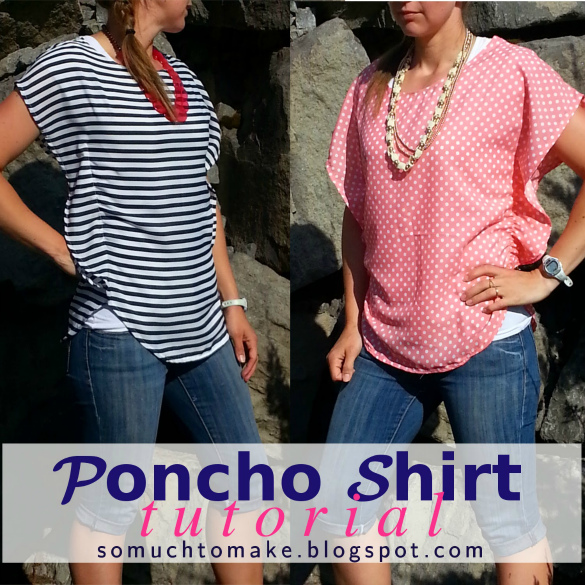 poncho shirt tutorial - So Much to Make