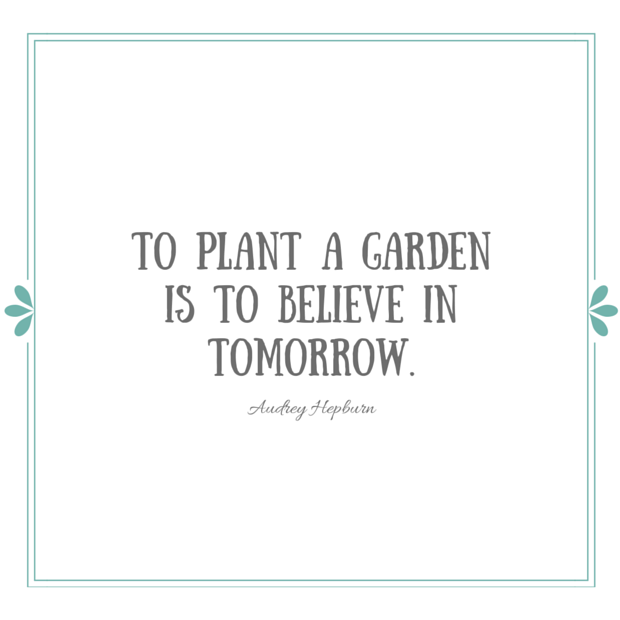 To plant a garden is to believe in tomorrow - Quote by Audrey Hepburn