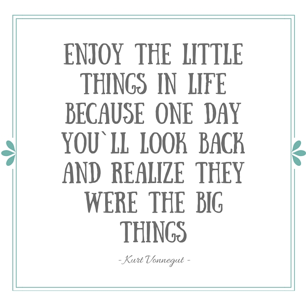 Enjoy the Little Things in Life Quote Kurt Vonnegut