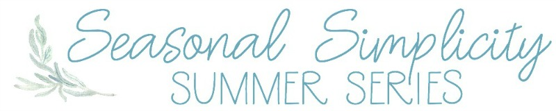 Seasonal Simplicity Summer Series - Craft and DIY Projects